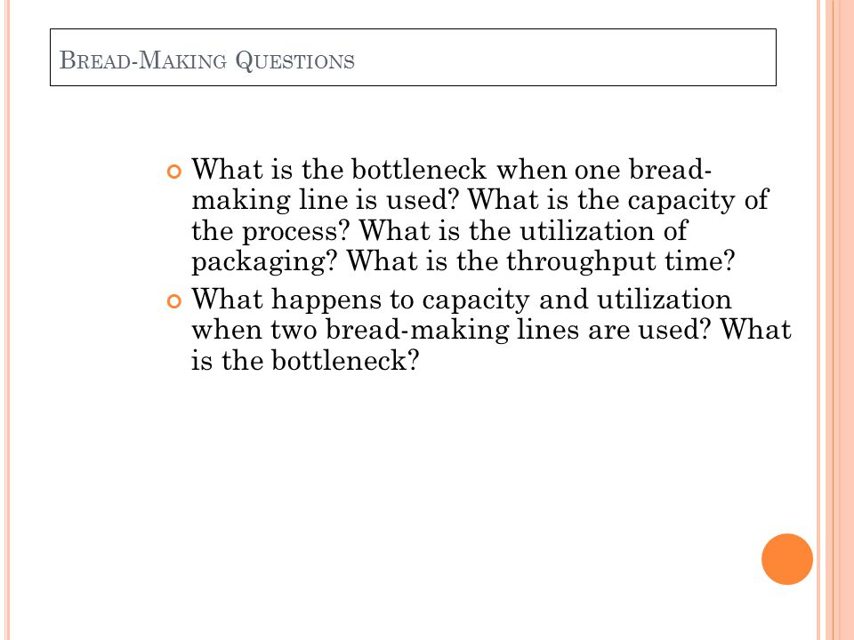 B READ -M AKING Q UESTIONS What is the bottleneck when one bread- making line is used.