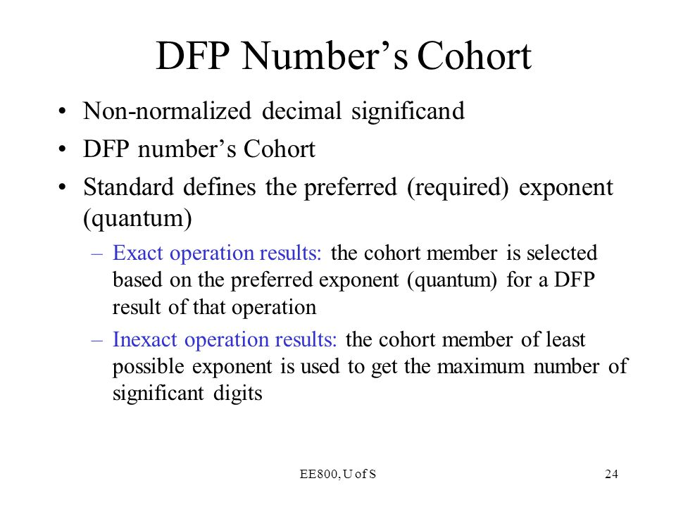 EE800, U of S24 Non-normalized decimal significand DFP number's Cohort Standard defines the preferred (required) exponent (quantum) –Exact operation r