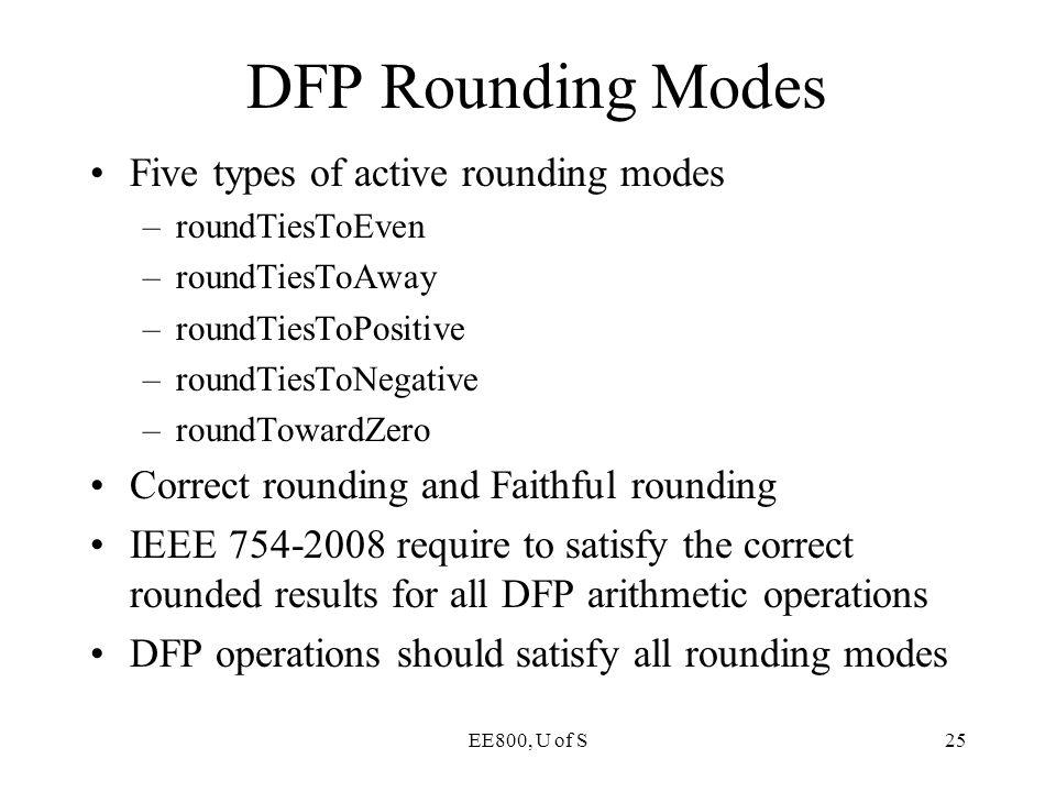 EE800, U of S25 Five types of active rounding modes –roundTiesToEven –roundTiesToAway –roundTiesToPositive –roundTiesToNegative –roundTowardZero Corre