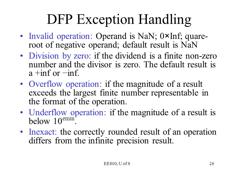 EE800, U of S26 Invalid operation: Operand is NaN; 0×Inf; quare- root of negative operand; default result is NaN Division by zero: if the dividend is