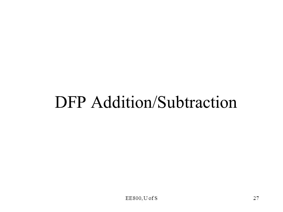 EE800, U of S27 DFP Addition/Subtraction
