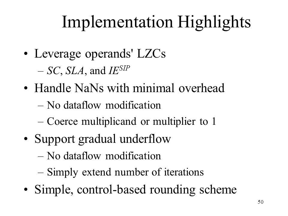 50 Implementation Highlights Leverage operands' LZCs –SC, SLA, and IE SIP Handle NaNs with minimal overhead –No dataflow modification –Coerce multipli