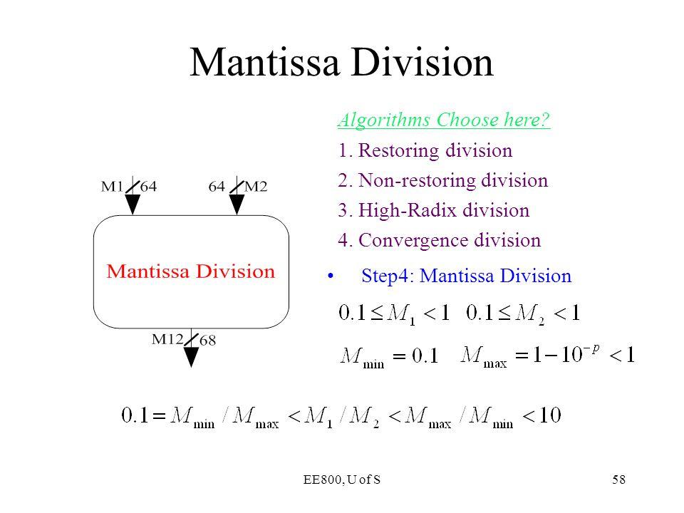 EE800, U of S58 Mantissa Division Step4: Mantissa Division Algorithms Choose here? 1. Restoring division 2. Non-restoring division 3. High-Radix divis