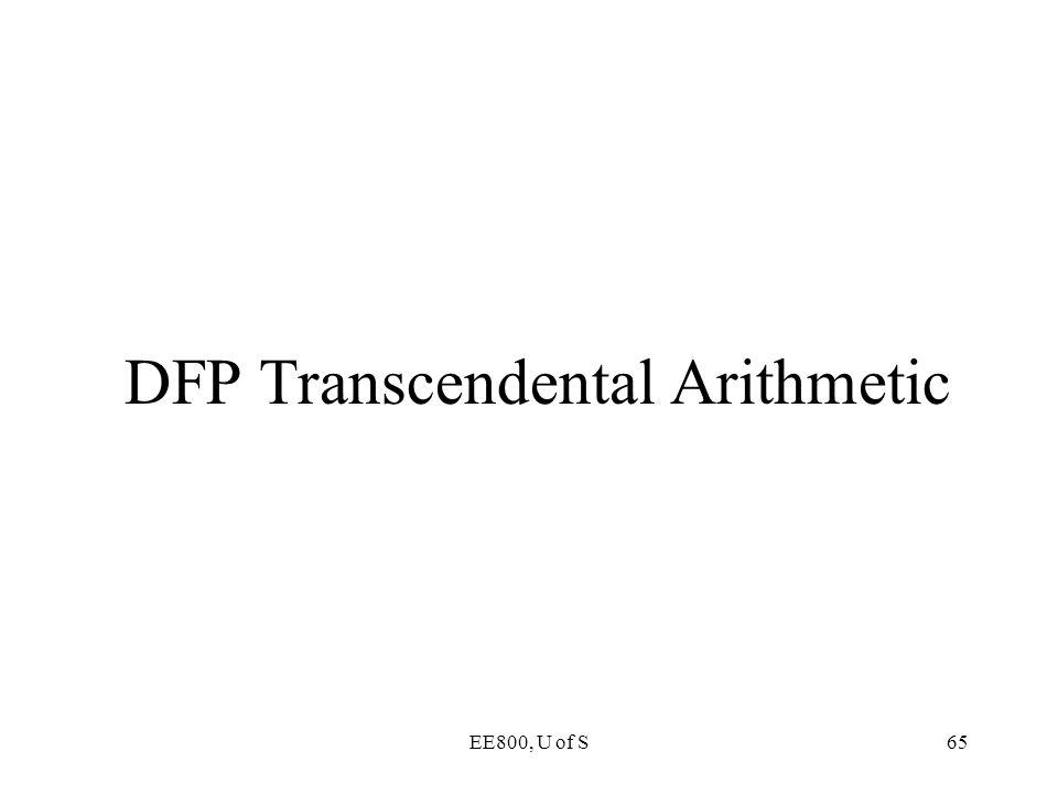 EE800, U of S65 DFP Transcendental Arithmetic
