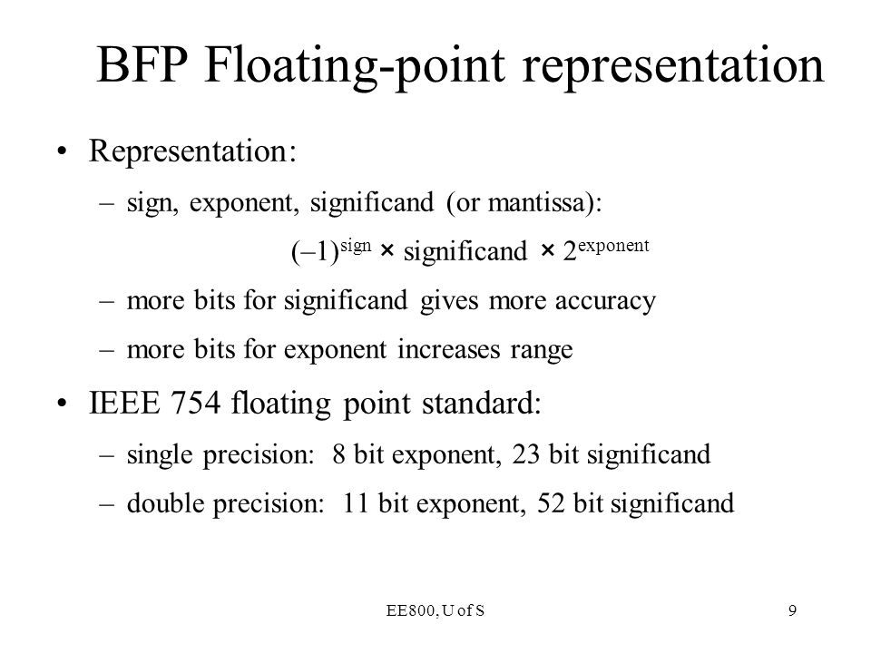 EE800, U of S80 Summary IEEE 754-2008 defines a DFP standard that defines –number representation in several precisions –correct DFP arithmetic operations –rounding modes Implementation of DFP Adder, Multiplier, Divider, Logarithmic and Antilogarithmic Converter Implementing and programming DFP are both really hard.