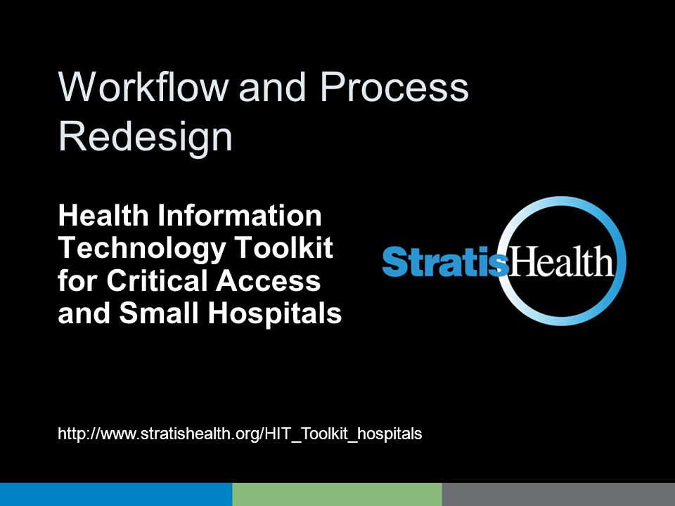 HIT Toolkit Workflow and Process Redesign Health Information Technology Toolkit for Critical Access and Small Hospitals http://www.stratishealth.org/HIT_Toolkit_hospitals