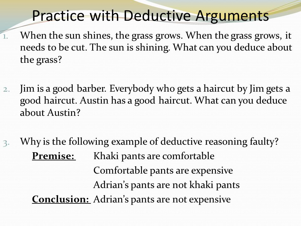 Practice with Deductive Arguments 1. When the sun shines, the grass grows.
