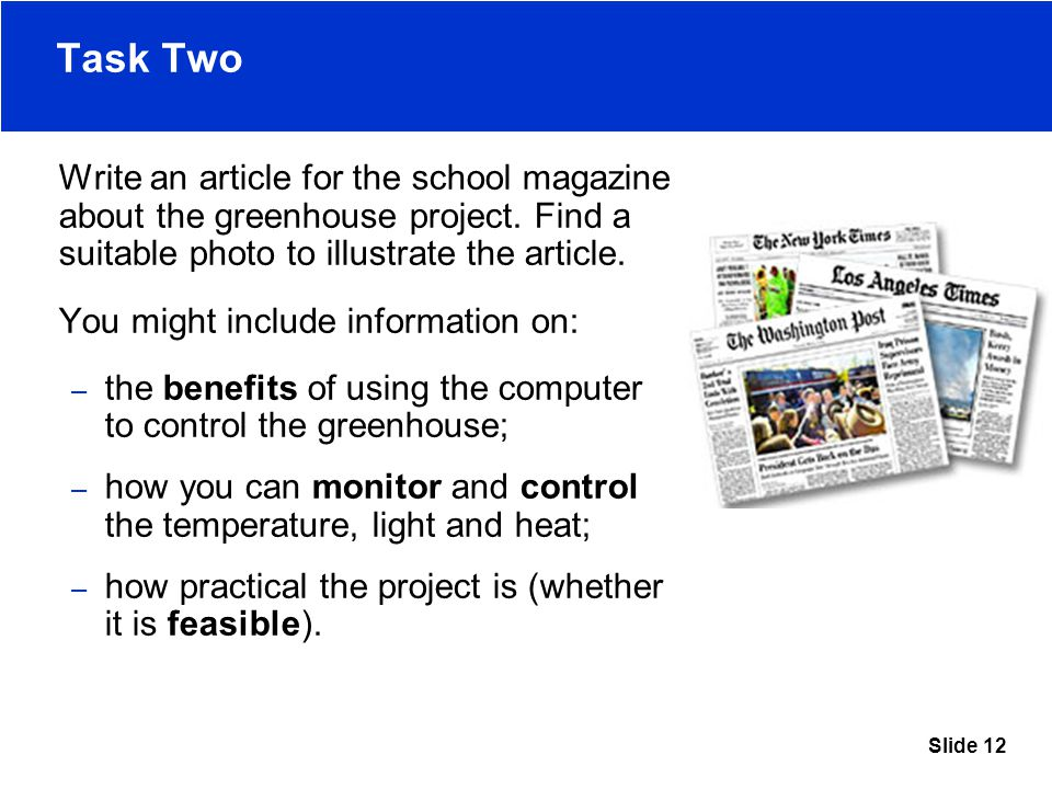 Slide 12 Task Two Write an article for the school magazine about the greenhouse project.