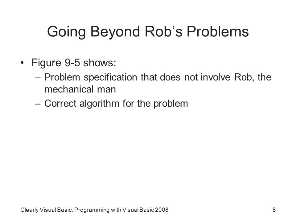 8 Going Beyond Rob's Problems Figure 9-5 shows: –Problem specification that does not involve Rob, the mechanical man –Correct algorithm for the problem