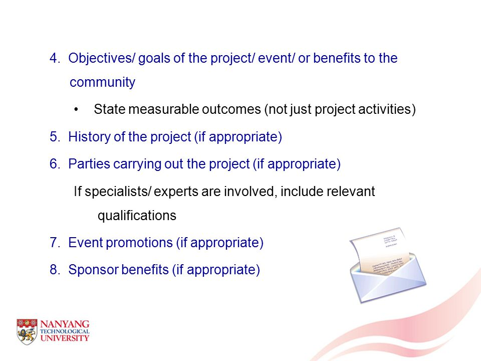 4. Objectives/ goals of the project/ event/ or benefits to the community State measurable outcomes (not just project activities) 5. History of the pro