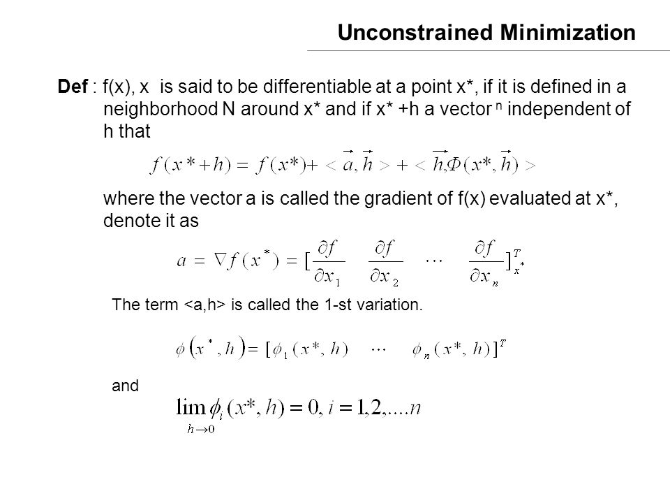 Unconstrained Minimization Note if f(x) is twice differentiable, then where F(x) is an n*n symmetric, called the Hessian of f(x) Then 1st variation 2nd variation