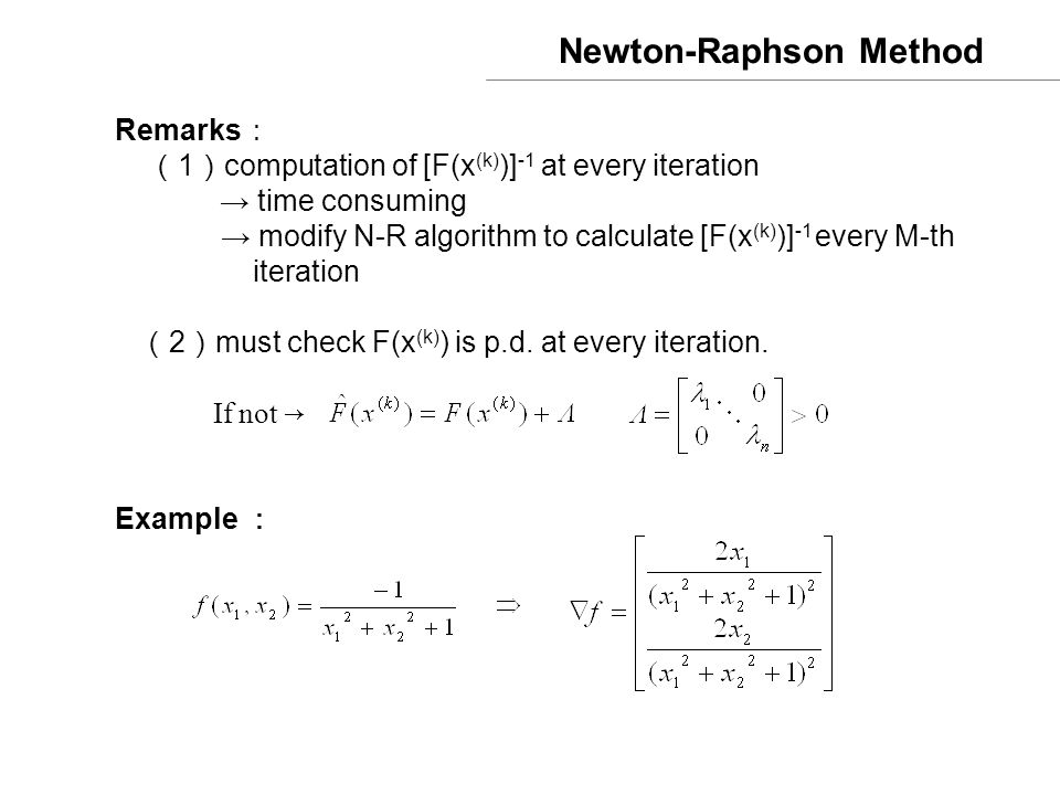 Newton-Raphson Method Remarks : ( 1 ) computation of [F(x (k) )] -1 at every iteration → time consuming → modify N-R algorithm to calculate [F(x (k) )