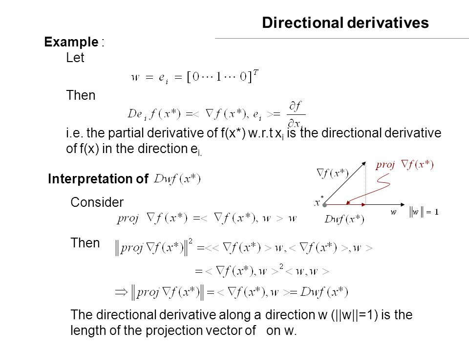Directional derivatives Example : Let Then i.e. the partial derivative of f(x*) w.r.t x i is the directional derivative of f(x) in the direction e i.