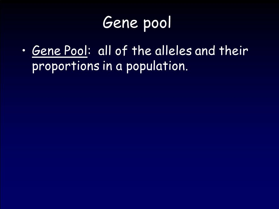 Gene pool Gene Pool: all of the alleles and their proportions in a population.