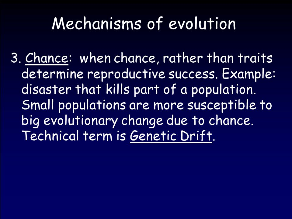 Mechanisms of evolution 3. Chance: when chance, rather than traits determine reproductive success.