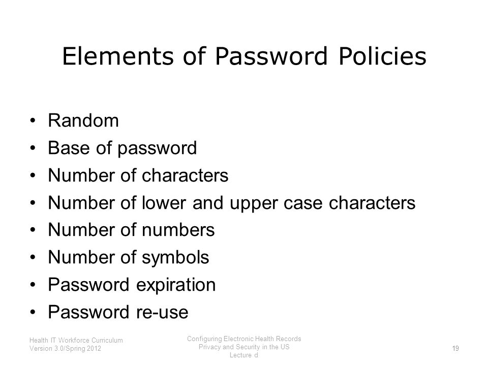 Elements of Password Policies Random Base of password Number of characters Number of lower and upper case characters Number of numbers Number of symbo