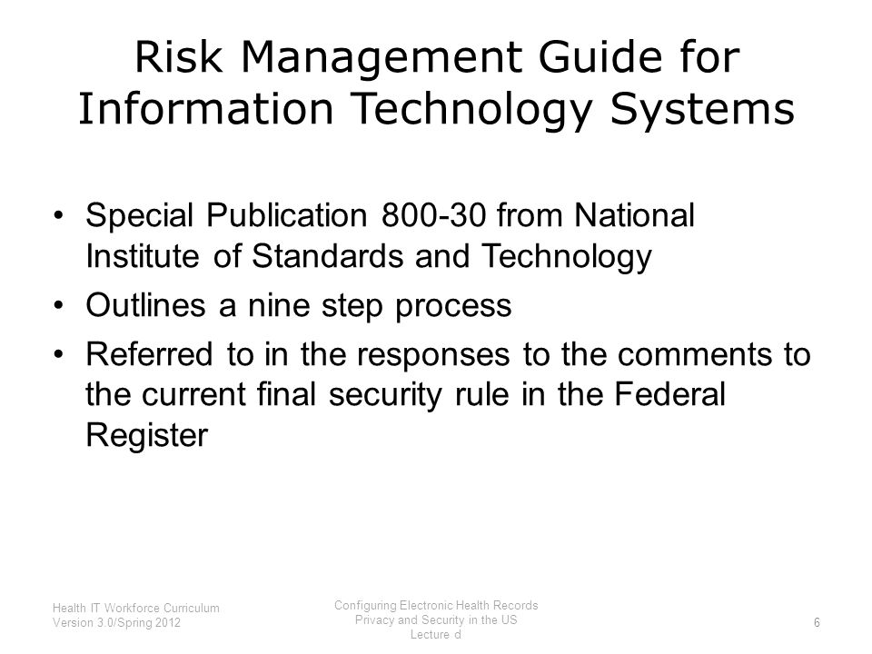 Risk Management Guide for Information Technology Systems Special Publication 800-30 from National Institute of Standards and Technology Outlines a nin