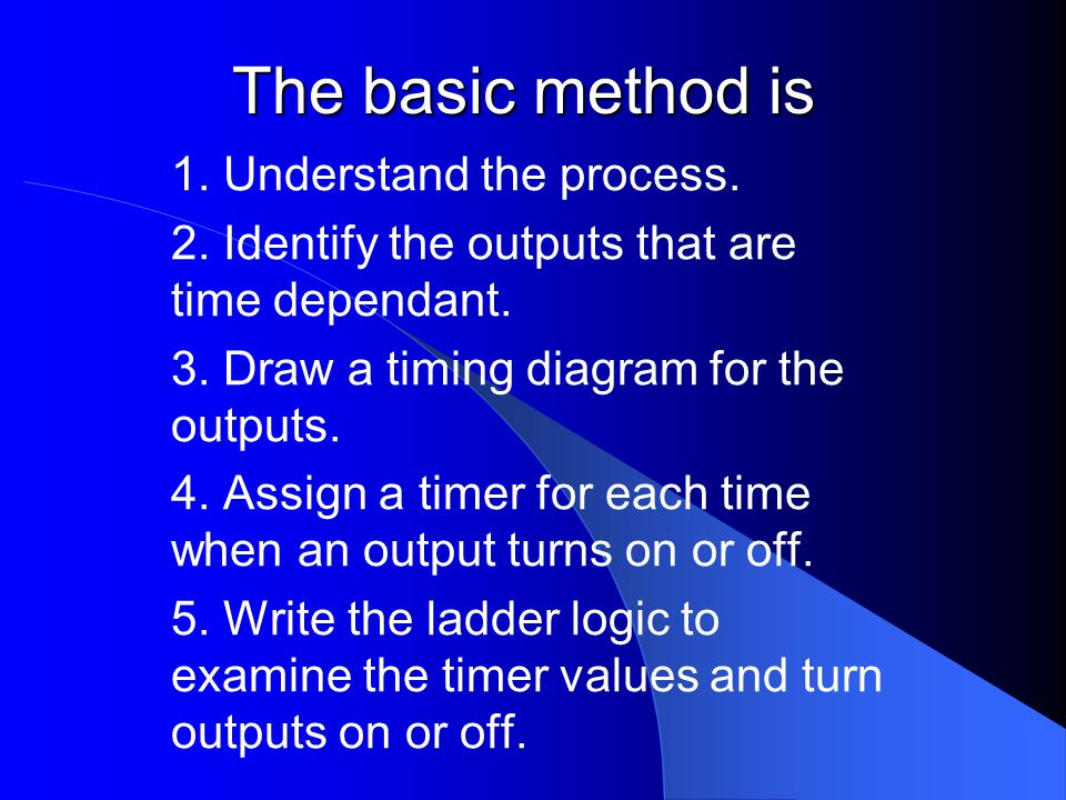 The basic method is 1. Understand the process. 2. Identify the outputs that are time dependant. 3. Draw a timing diagram for the outputs. 4. Assign a