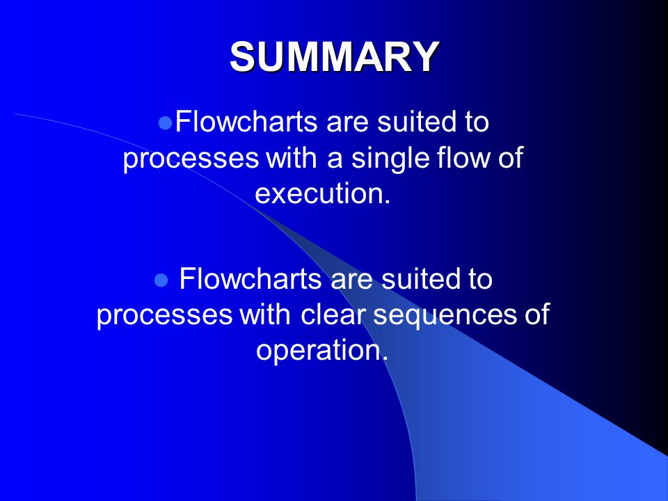 SUMMARY Flowcharts are suited to processes with a single flow of execution.