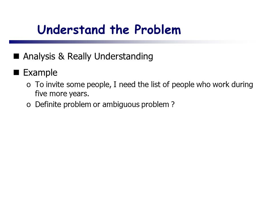 Understand the Problem Analysis & Really Understanding Example oTo invite some people, I need the list of people who work during five more years.