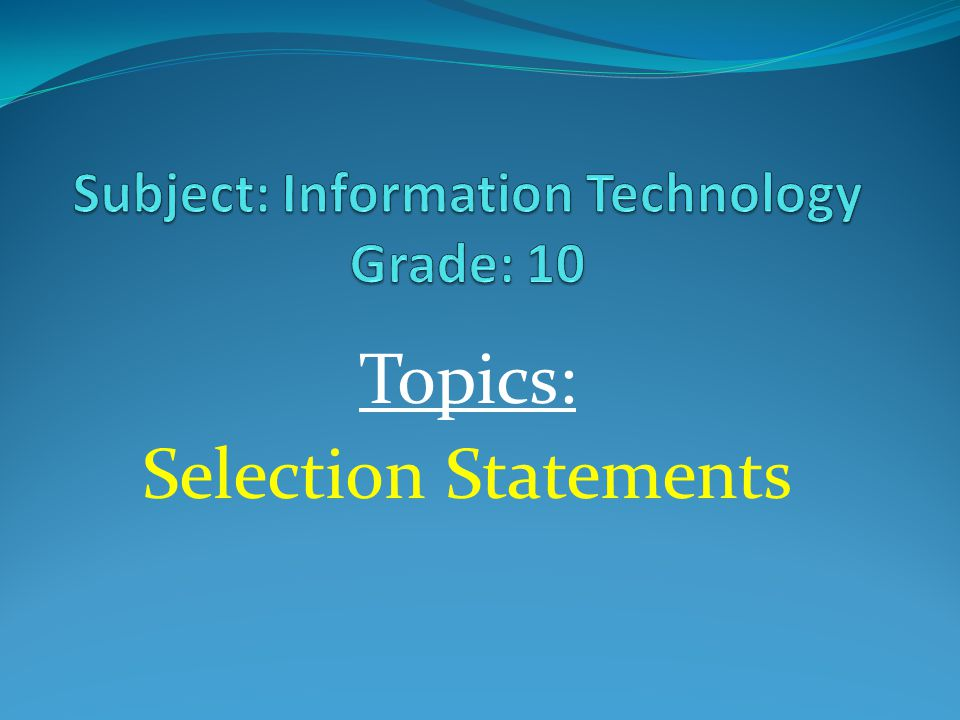 Topics: Selection Statements