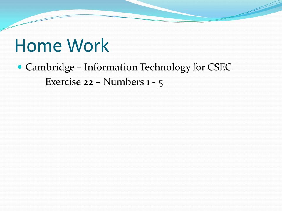 Home Work Cambridge – Information Technology for CSEC Exercise 22 – Numbers 1 - 5