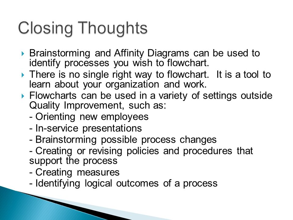  Brainstorming and Affinity Diagrams can be used to identify processes you wish to flowchart.