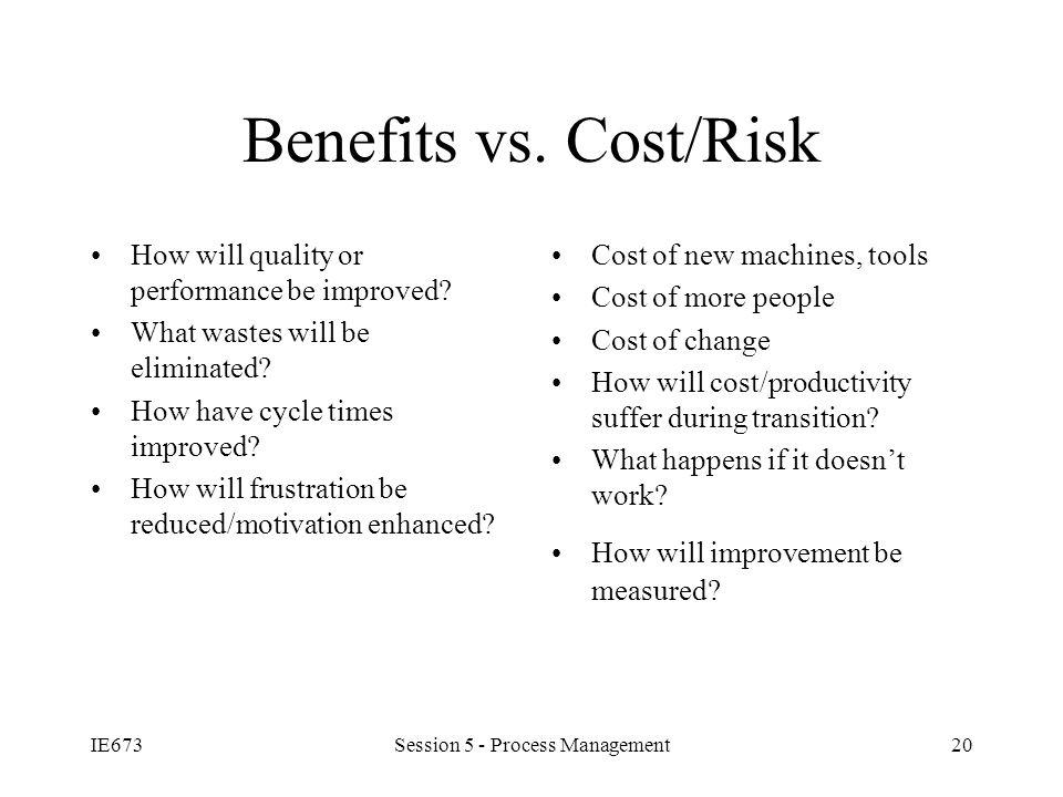 IE673Session 5 - Process Management20 Benefits vs.