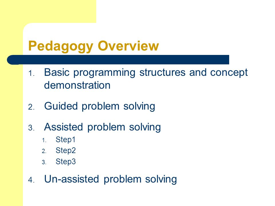 Pedagogy Overview 1. Basic programming structures and concept demonstration 2.