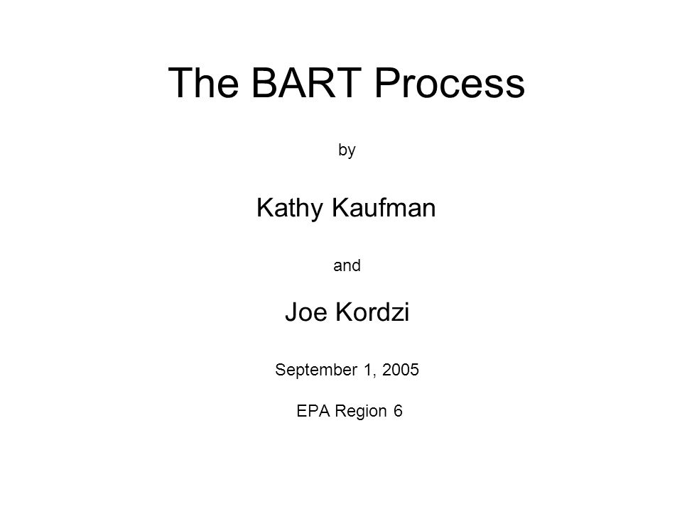 The BART Process by Kathy Kaufman and Joe Kordzi September 1, 2005 EPA Region 6