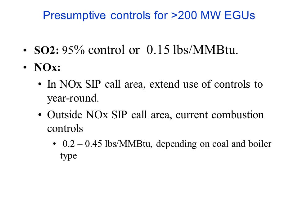 Presumptive controls for >200 MW EGUs SO2: 95 % control or 0.15 lbs/MMBtu.