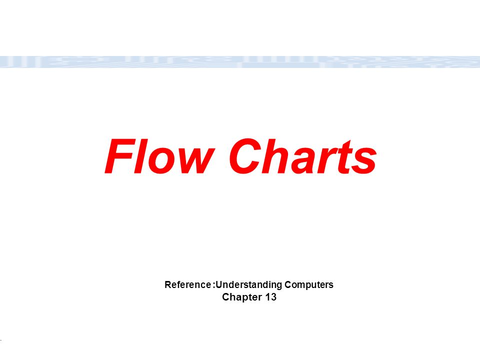 CC111 Lec#6 : Flow Charts 1 Flow Charts Reference :Understanding Computers Chapter 13