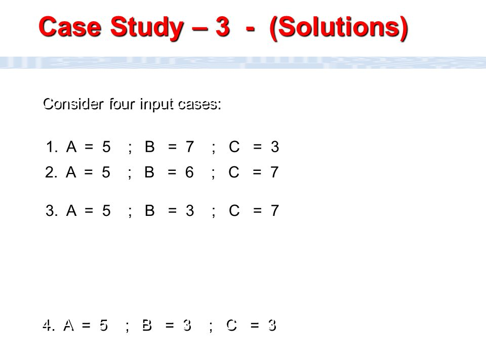 CC111 Lec#6 : Flow Charts 36 Consider four input cases: 4. A = 5 ; B = 3 ; C = 3 1. A = 5 ; B = 7 ; C = 3 2. A = 5 ; B = 6 ; C = 7 3. A = 5 ; B = 3 ;