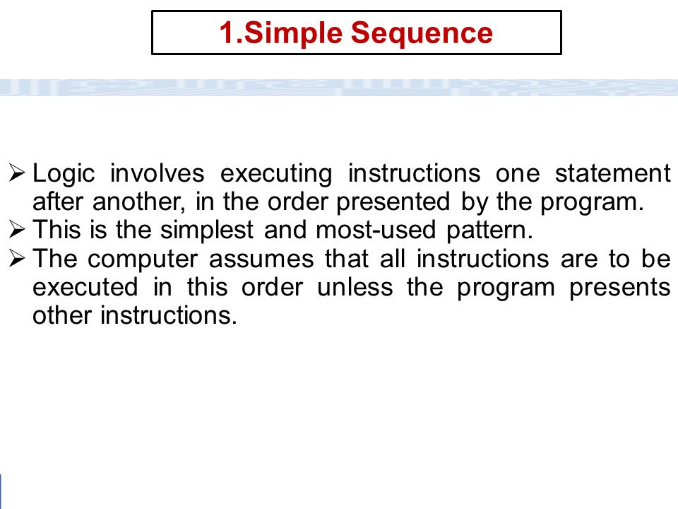 CC111 Lec#6 : Flow Charts 8 1.Simple Sequence  Logic involves executing instructions one statement after another, in the order presented by the progr