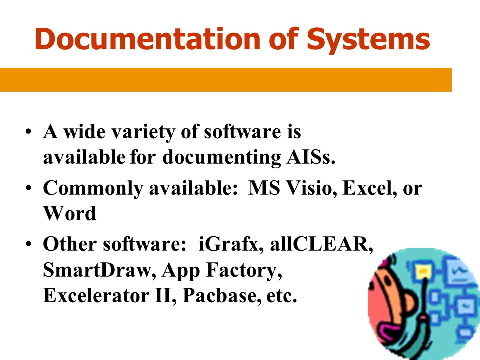 Documentation of Systems A wide variety of software is available for documenting AISs.