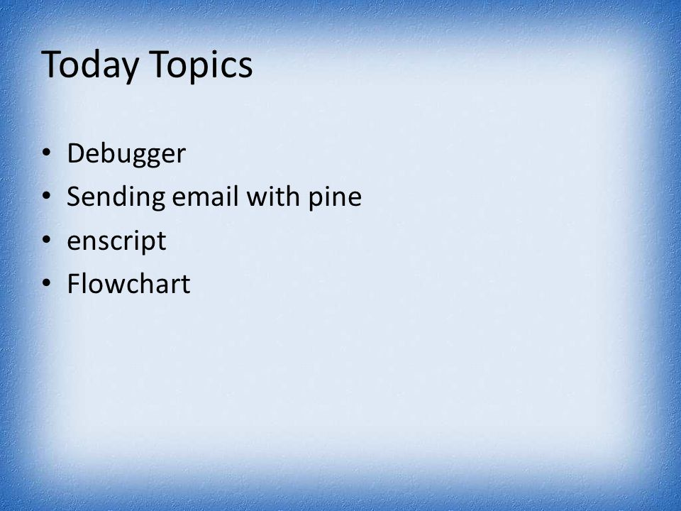 Today Topics Debugger Sending email with pine enscript Flowchart
