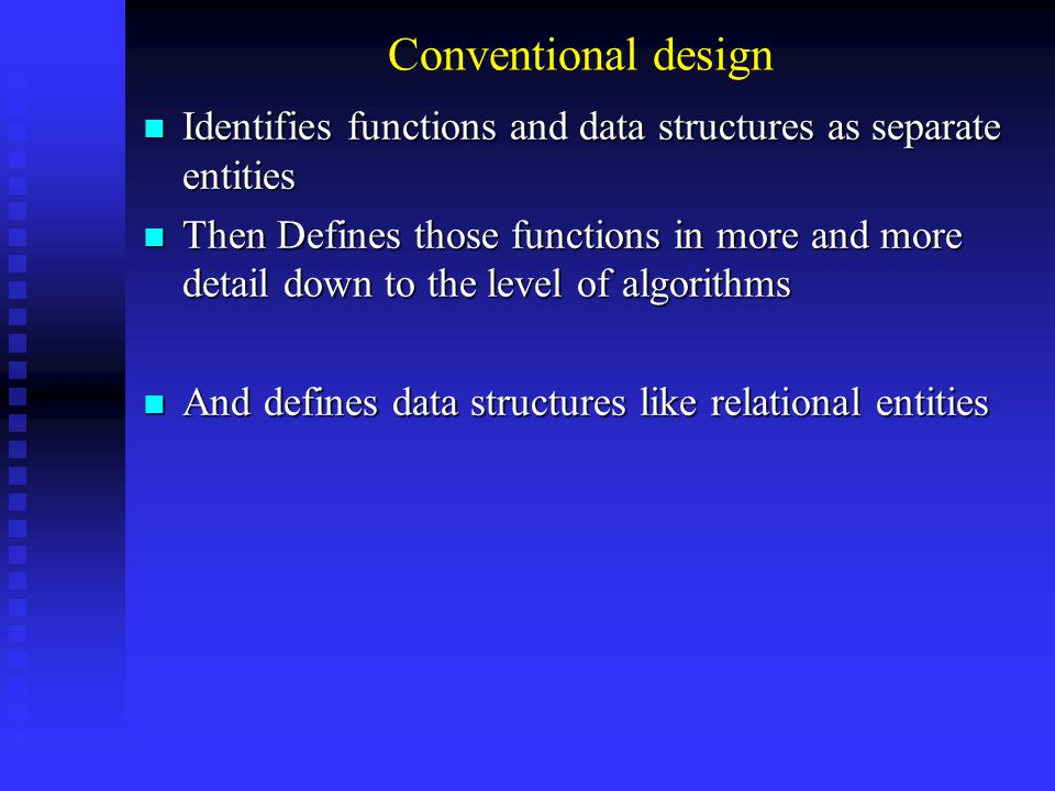 Conventional design Identifies functions and data structures as separate entities Identifies functions and data structures as separate entities Then D