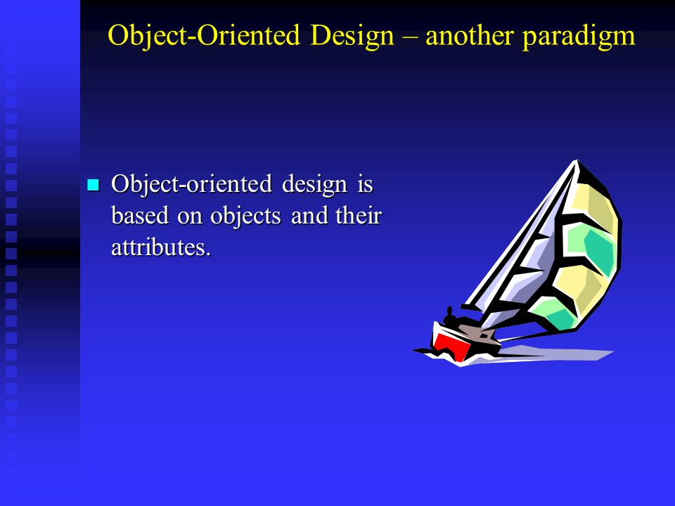 Object-Oriented Design – another paradigm Object-oriented design is based on objects and their attributes. Object-oriented design is based on objects
