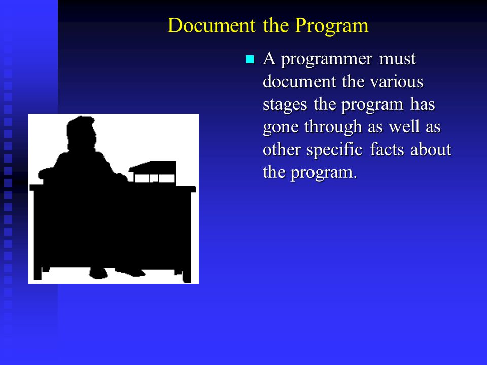 Document the Program A programmer must document the various stages the program has gone through as well as other specific facts about the program. A p