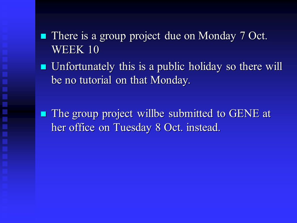 There is a group project due on Monday 7 Oct. WEEK 10 There is a group project due on Monday 7 Oct. WEEK 10 Unfortunately this is a public holiday so