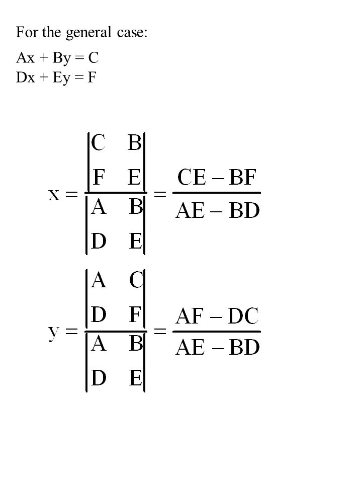 For the general case: Ax + By = C Dx + Ey = F