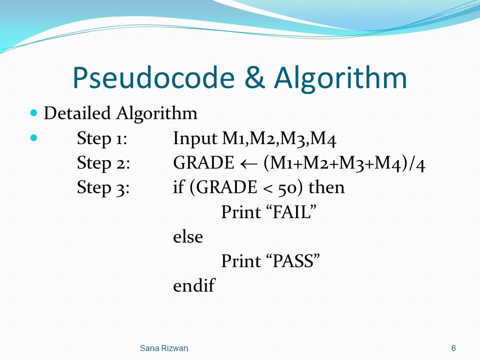 "Pseudocode & Algorithm Detailed Algorithm Step 1: Input M1,M2,M3,M4 Step 2: GRADE  (M1+M2+M3+M4)/4 Step 3: if (GRADE < 50) then Print ""FAIL"" else Pri"