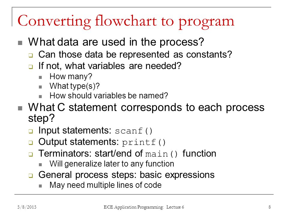 Converting flowchart to program What data are used in the process?  Can those data be represented as constants?  If not, what variables are needed?