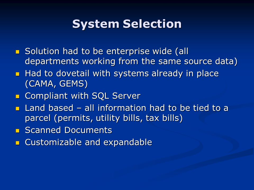 System Selection Solution had to be enterprise wide (all departments working from the same source data) Solution had to be enterprise wide (all depart