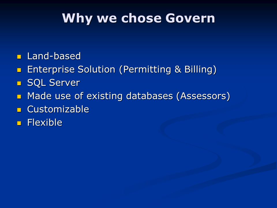 Why we chose Govern Land-based Land-based Enterprise Solution (Permitting & Billing) Enterprise Solution (Permitting & Billing) SQL Server SQL Server