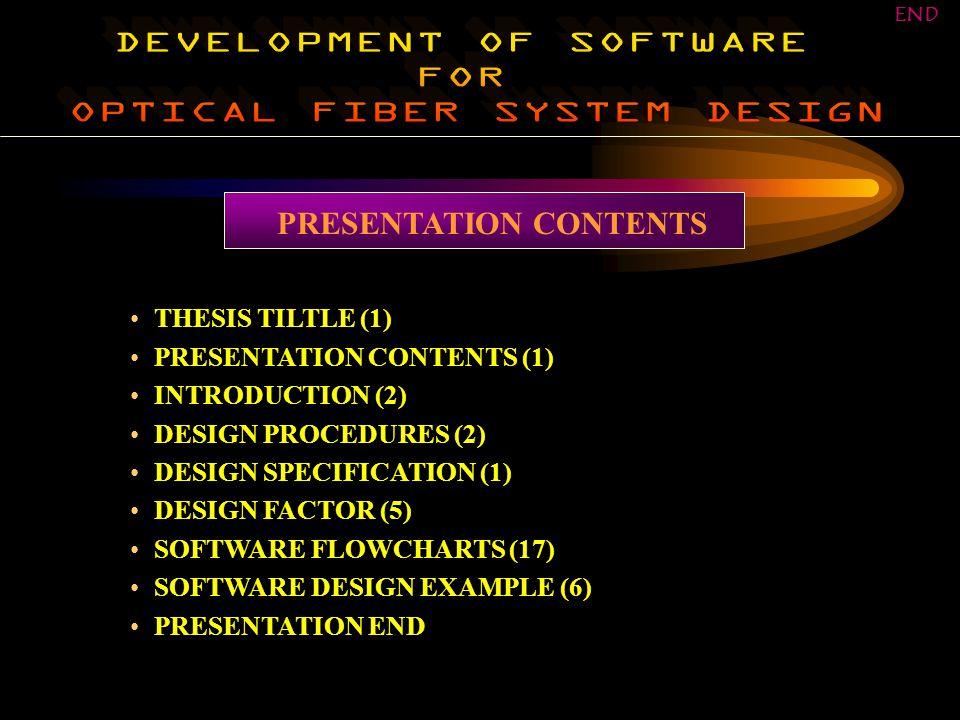 PRESENTATION CONTENTS THESIS TILTLE (1) PRESENTATION CONTENTS (1) INTRODUCTION (2) DESIGN PROCEDURES (2) DESIGN SPECIFICATION (1) DESIGN FACTOR (5) SOFTWARE FLOWCHARTS (17) SOFTWARE DESIGN EXAMPLE (6) PRESENTATION END END