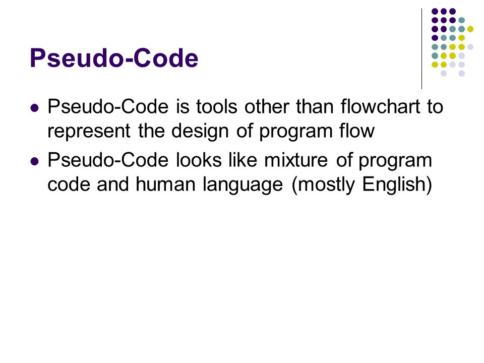 Pseudo-Code is tools other than flowchart to represent the design of program flow Pseudo-Code looks like mixture of program code and human language (m