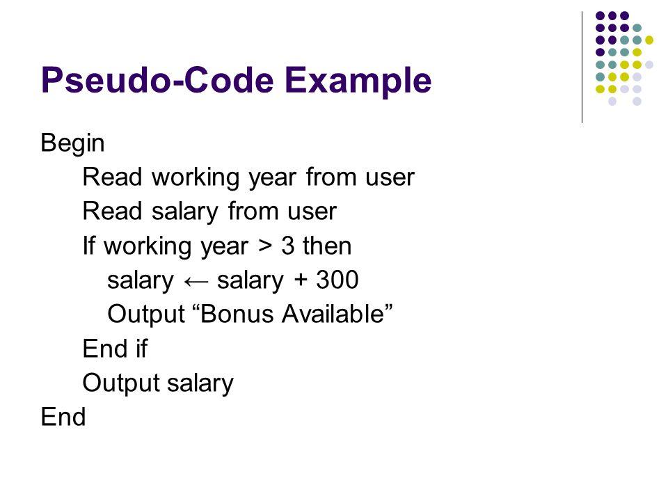 "Pseudo-Code Example Begin Read working year from user Read salary from user If working year > 3 then salary ← salary + 300 Output ""Bonus Available"" En"