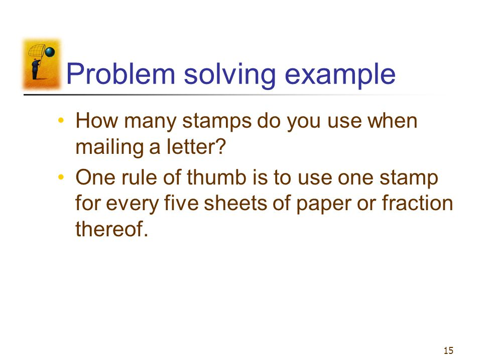 15 Problem solving example How many stamps do you use when mailing a letter? One rule of thumb is to use one stamp for every five sheets of paper or f