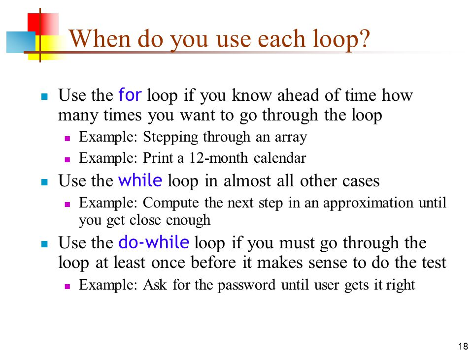 18 When do you use each loop.